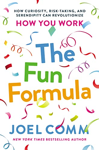 the-fun-formula-how-curiosity-risk-taking-and-serendipity-can-revolutionize-how-you-work