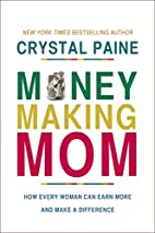 Money-Making Mom: How Every Woman Can Earn…