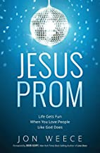 Jesus Prom: Life Gets Fun When You Love…