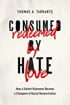 Consumed by Hate, Redeemed by Love: How a…