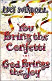 Swindoll, Luci: You Bring the Confetti: God Brings the Joy