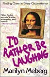 Meberg, Marilyn: I'd Rather Be Laughing