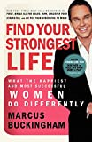 Buckingham, Marcus: Find Your Strongest Life: What the Happiest and Most Successful Women Do Differently