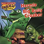 Hermie and The Big Bully Croaker (Max…