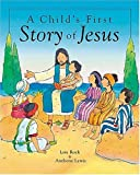 Rock, Lois: A Child's First Story of Jesus