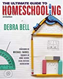 Debra Bell: The Ultimate Guide to Homeschooling (3rd Edition)