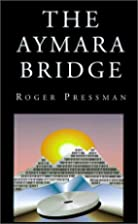 The Aymara Bridge by Roger Pressman