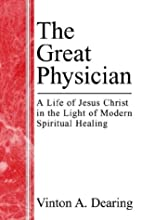 The Great Physician: A Life of Jesus Christ…