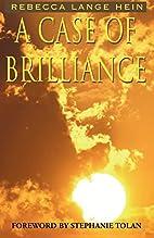 A Case of Brilliance by Rebecca Lange Hein