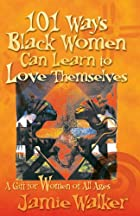101 Ways Black Women Can Learn to Love…