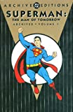 Jerry Siegel: Superman: The Man of Tomorrow Archives, Vol. 1 (DC Archive Editions)
