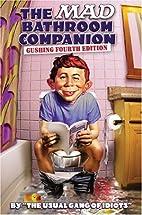 The Mad Bathroom Companion: The Gushing…