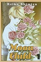 Moon Child, Volume 1 by Reiko Shimizu