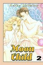 Moon Child, Volume 2 by Reiko Shimizu
