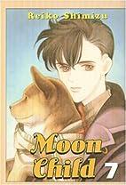 Moon Child, Volume 7 by Reiko Shimizu