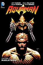 Aquaman Volume 6: Maelstrom by Jeff Parker