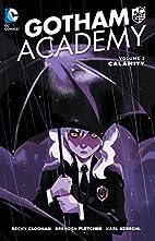 Gotham Academy, Volume 2: Calamity by Becky…