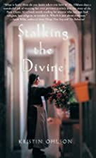 Stalking the Divine by Kristin Ohlson