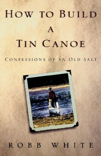 how-to-build-a-tin-canoe-confessions-of-an-old-salt
