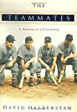 Halberstam, David: The Teammates: A Portrait of a Friendship