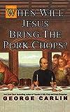 When Will Jesus Bring the Pork Chops? af…