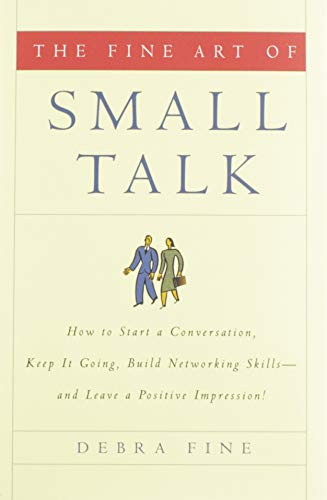 the-fine-art-of-small-talk-how-to-start-a-conversation-keep-it-going-build-networking-skills-and-leave-a-positive-impression