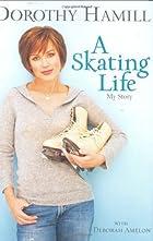A Skating Life: My Story by Dorothy Hamill