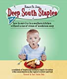St John, Robert: Deep South Staples: Or How to Survive in a Southern Kitchen Without a Can of Cream of Mushroom Soup
