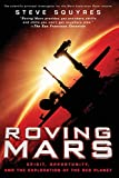 Squyres, Steven: Roving Mars: Spirit, Opportunity, And the Exploration of the Red Planet