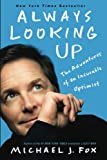 Fox, Michael J.: Always Looking Up: The Adventures of an Incurable Optimist