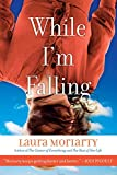 Moriarty, Laura: While I'm Falling
