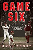 Frost, Mark: Game Six: Cincinnati, Boston, and the 1975 World Series: The Triumph of America's Pastime
