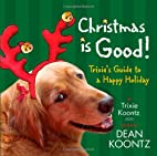 Christmas Is Good: Trixie's Guide to a…