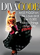 Diva Code, The: Miss Piggy on Life, Love,…