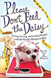 West, Beverly: Please Don't Feed the Daisy: Living, Loving, and Losing Weight with the World's Hungriest Dog