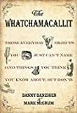 Danziger, Danny: The Whatchamacallit: Those Everyday Objects You Just Can't Name (And Things You Think You Know About, but Don't)