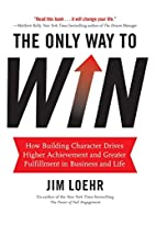 The Only Way to Win: How Building Character…