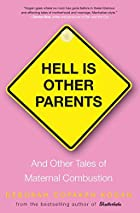 Hell Is Other Parents: And Other Tales of…