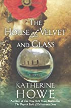The House of Velvet and Glass by Katherine…