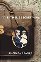 My Father's Secret War: A Memoir by Lucinda…
