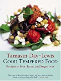 Day-Lewis, Tamasin: Good Tempered Food: Recipes to Love, Leave, and Linger Over