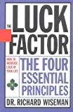Wiseman, Richard: The Luck Factor, Changing Your Luck, Changing Your LIfe: The Four Essential Principles