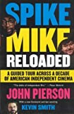 Pierson, John: Spike Mike Reloaded: A Guided Tour Across a Decade of American Independent Cinema