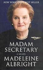 Madam Secretary: A Memoir by Madeleine…