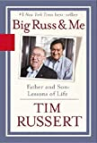 Russert, Tim: Big Russ and Me: Father And Son Lessons Of Life