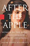 Rosenblatt, Naomi: After the Apple: Women in the Bible, Timeless Stories of Love, Lust, And Longing