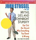 John Stossel: Myths, Lies, and Downright Stupidity: Why Everything You Know is Wrong
