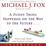 Fox, Michael J.: A Funny Thing Happened on the Way to the Future