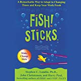 Lundin, Stephen C.: Fish! Sticks: A Remarkable Way to Adapt to Changing Times and Keep Your Work Fresh