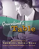 Rolfes, Ellen: Graceland's Table: Recipes and Meal Memories Fit for the King of Rock and Roll